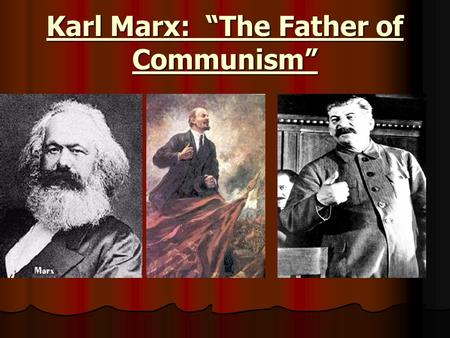 "Karl Marx: ""The Father of Communism"" Future Marxists At An Early Age: Lenin and Stalin."