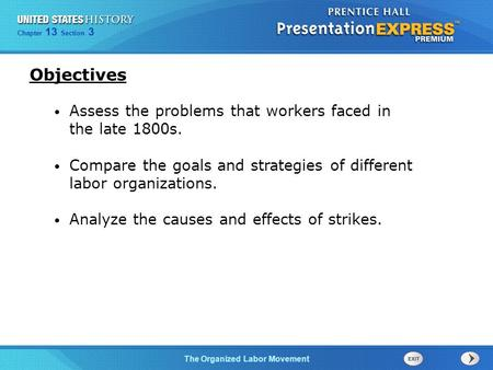 Chapter 25 Section 1 The Cold War Begins Chapter 13 Section 3 The Organized Labor Movement Assess the problems that workers faced in the late 1800s. Compare.