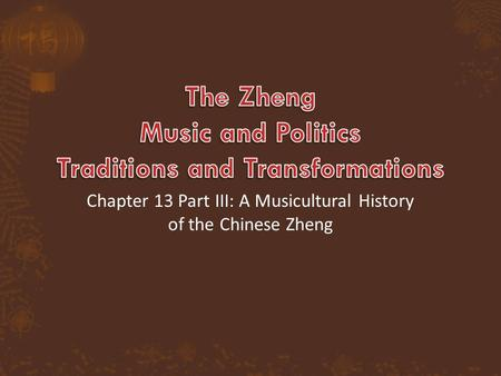 Chapter 13 Part III: A Musicultural History of the Chinese Zheng.