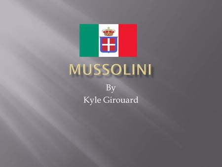By Kyle Girouard.  Benito Mussolini was born in Forli, Italy, in 1883. His was a blacksmith and a devout socialist, while his mother was a school teacher.