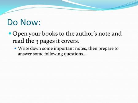 Do Now: Open your books to the author's note and read the 3 pages it covers. Write down some important notes, then prepare to answer some following questions…