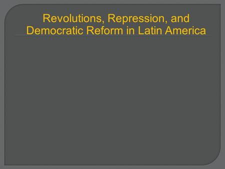 Revolutions, Repression, and Democratic Reform in Latin America.