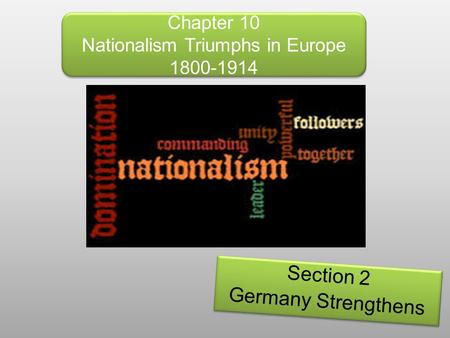 Chapter 10 Nationalism Triumphs in Europe 1800-1914 Section 2 Germany Strengthens Section 2 Germany Strengthens.