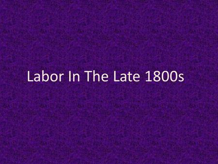 Labor In The Late 1800s Labor Force Distribution 1870-1900.