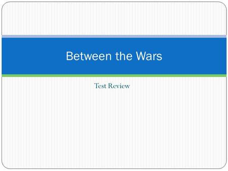 Between the Wars Test Review.