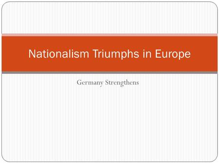 Germany Strengthens Nationalism Triumphs in Europe.