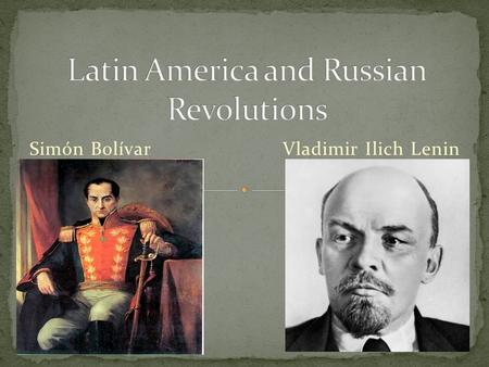 Simón Bolívar Vladimir Ilich Lenin. The success of the American Revolution and the French Revolution. The ideas of the Enlightenment thinkers changes.