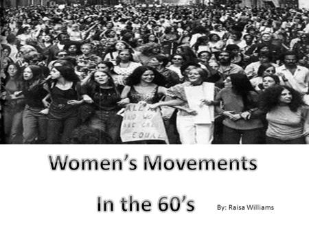 By: Raisa Williams. Lesbian Feminism Movement Lesbian feminism largely emerged in response to the women's liberation movement's exclusion of lesbians.