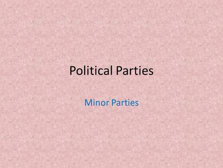 Political Parties Minor Parties. Objectives 1. Identify the types of minor parties that have been active in American politics. 2. Understand why minor.