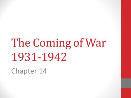 The Coming of War 1931-1942 Chapter 14.