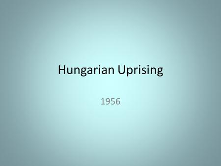 Hungarian Uprising 1956. What caused the Uprising?