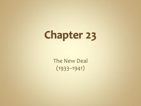 Chapter 23 The New Deal (1933–1941).