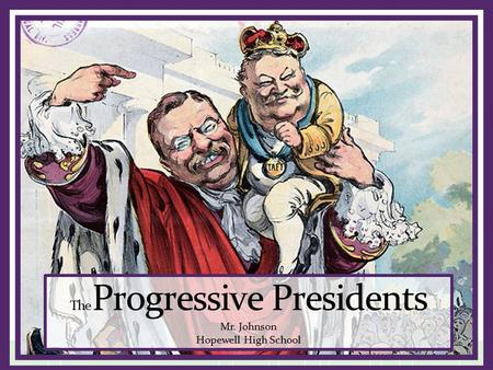 The Progressive Presidents Mr. Johnson Hopewell High School.