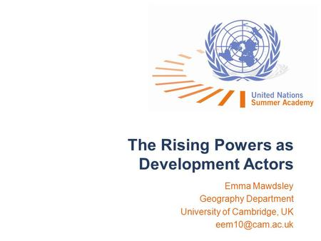 The Rising Powers as Development Actors Emma Mawdsley Geography Department University of Cambridge, UK