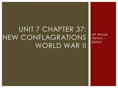 AP World History - Zerbst UNIT 7 CHAPTER 37: NEW CONFLAGRATIONS WORLD WAR II.
