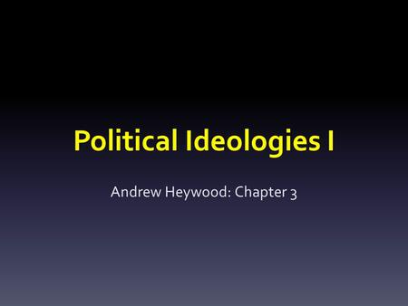 Political Ideologies I Andrew Heywood: Chapter 3.