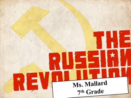 Ms. Mallard 7 th Grade. Causes for the Russian Revolution Russia is not industrialized World War I Losses and Russian defeat in the Russo-Japanese war.