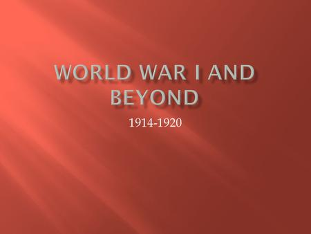 World War I and Beyond 1914-1920.