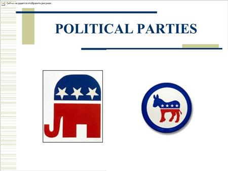 POLITICAL PARTIES. What is a Political Party? A group of individuals outside of government who organize to win elections, to operate the government, and.
