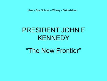 "PRESIDENT JOHN F KENNEDY ""The New Frontier"" Henry Box School – Witney - Oxfordshire."