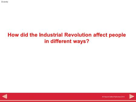 © HarperCollins Publishers 2010 Diversity How did the Industrial Revolution affect people in different ways?
