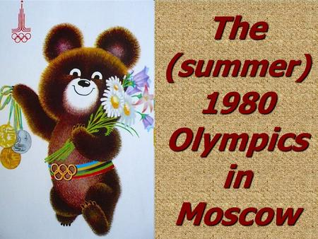 The ( summer) 1980 Olympics in Moscow.  The Summer Olympic games were held in Moscow from 19 July to 3 August 1980.  These were the first Olimpic Games.