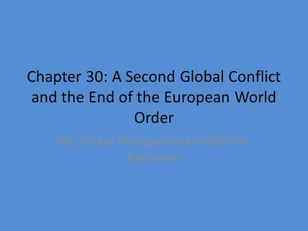 Chapter 30: A Second Global Conflict and the End of the European World Order By: Chiara Waingarten and Nathan Barnavon.