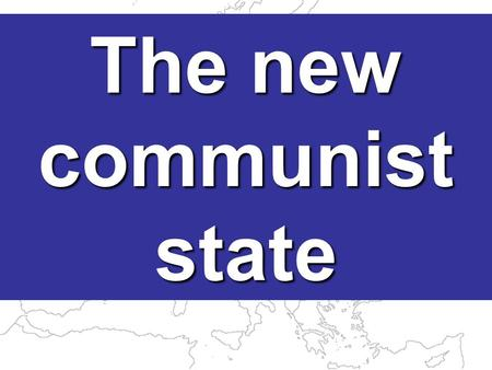 The new communist state