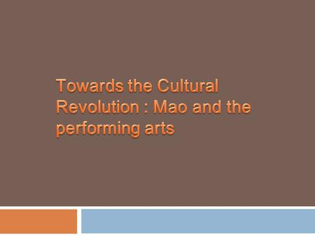Mao privileged arts, performance and literary a great deal for his propagandist measures.  To reduce the domain of China's Feudal Culture  To incorporate.