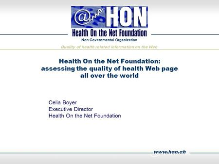Www.hon.ch Non Governmental Organization Quality of health related information on the Web Health On the Net Foundation: assessing the quality of health.