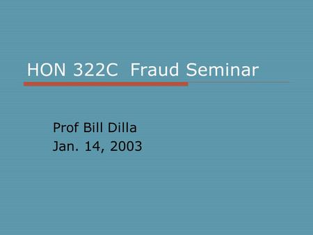 HON 322C Fraud Seminar Prof Bill Dilla Jan. 14, 2003.
