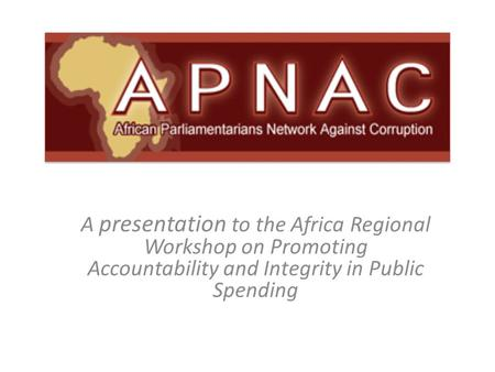 A presentation to the Africa Regional Workshop on Promoting Accountability and Integrity in Public Spending.