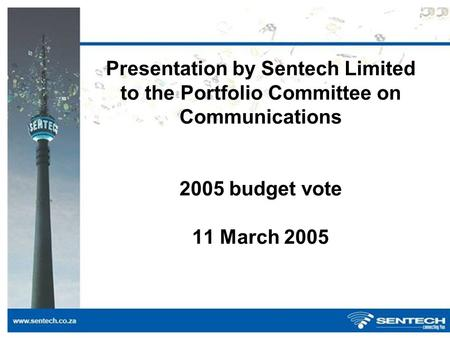 Presentation by Sentech Limited to the Portfolio Committee on Communications 2005 budget vote 11 March 2005.