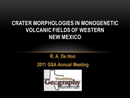 R. A. De Hon 2011 GSA Annual Meeting CRATER MORPHOLOGIES IN MONOGENETIC VOLCANIC FIELDS OF WESTERN NEW MEXICO.