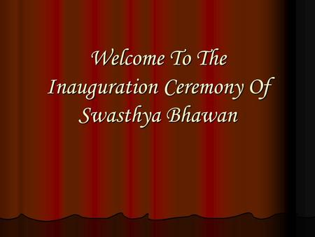Welcome To The Inauguration Ceremony Of Swasthya Bhawan.