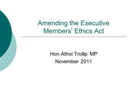 Amending the Executive Members' Ethics Act Hon Athol Trollip MP November 2011.