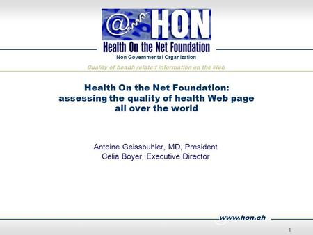 Www.hon.ch Non Governmental Organization Quality of health related information on the Web 1 Health On the Net Foundation: assessing the quality of health.