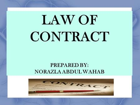 LAW OF CONTRACT PREPARED BY: NORAZLA ABDUL WAHAB.
