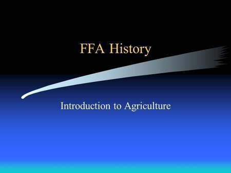 FFA History Introduction to Agriculture STUDENT LEARNING OBJECTIVES. 1. Explain how, when, and why the FFA was organized 2 Explain the mission and strategies,