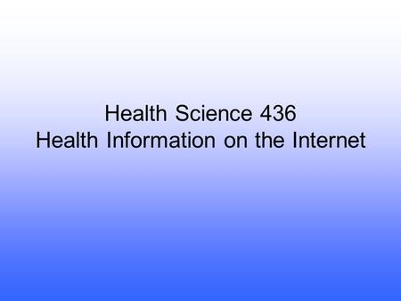 Health Science 436 Health Information on the Internet.
