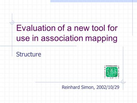 Evaluation of a new tool for use in association mapping Structure Reinhard Simon, 2002/10/29.