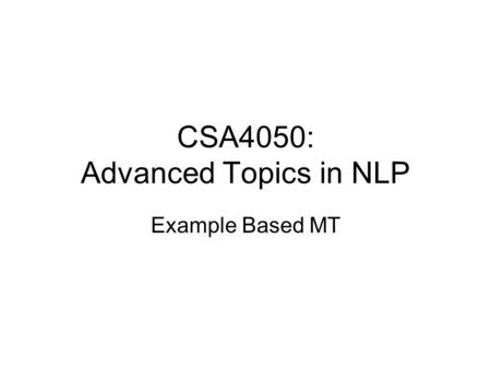 CSA4050: Advanced Topics in NLP Example Based MT.