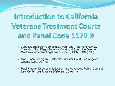 Introduction to California    Veterans Treatment Courts and Penal Code