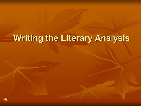 Writing the Literary Analysis Why Write One? A literary analysis broadens understanding and appreciation of a piece of literature. A literary analysis.
