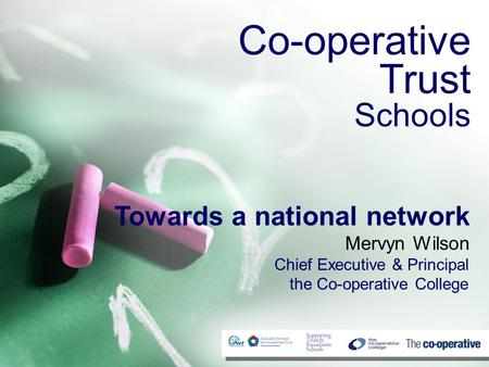 Towards a national network Mervyn Wilson Chief Executive & Principal the Co-operative College Co-operative Trust Schools.