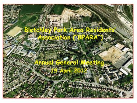 "Bletchley Park Area Residents' Association (""BPARA"") Annual General Meeting 19 April 2012."