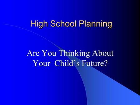 High School Planning Are You Thinking About Your Child's Future?