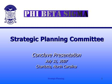 Strategic Planning1 Strategic Planning Committee Conclave Presentation July 31, 2007 Charlotte, North Carolina Conclave Presentation July 31, 2007 Charlotte,