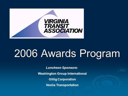 2006 Awards Program Luncheon Sponsors: Washington Group International Gillig Corporation Veolia Transportation.