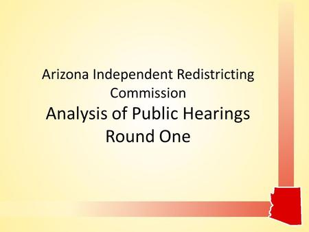 Arizona Independent Redistricting Commission Analysis of Public Hearings Round One.